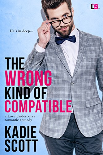 The Wrong Kind of Compatible (A Love Undercover Romantic Comedy) cover
