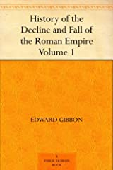 History of the Decline and Fall of the Roman Empire - Volume 1 Kindle Edition
