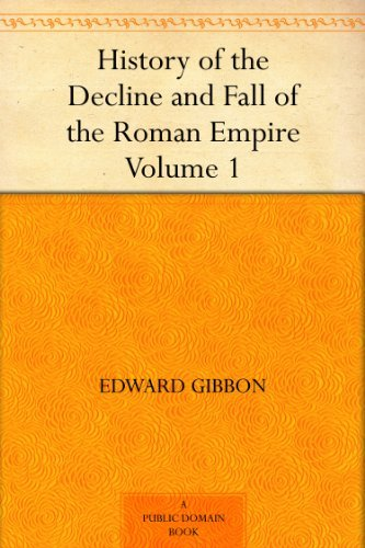 - History of the Decline and Fall of the Roman Empire - Volume 1