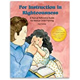 For Instruction In Righteousness offers lots of information about specific sins, suggests appropriate consequences and shares the blessings of walking in obedience to God