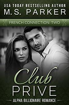 French Connection Vol. 2 (Club Prive): Alpha Billionaire Romance by [Parker, M. S.]