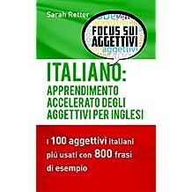 ITALIANO: APPRENDIMENTO ACCELERATO DEGLI AGGETTIVI PER INGLESI: I 100 aggettivi italiani piú usati con 800 frasi di esempio (Italian Edition)