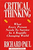 Critical Thinking : What Every Person Needs to Survive in a Rapidly Changing World, Paul, Richard W., 0944583075