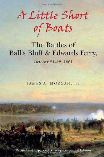 A Little Short of Boats: The Civil War Battles of Ball's Bluff and Edwards Ferry, October 21 - 22, 1861