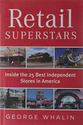Retail Superstars: Inside the 25 Best Independent Stores in America 1st edition by Whalin, George (2009) Hardcover