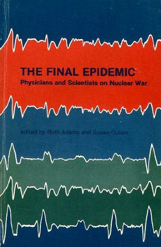 The Final Epidemic: Physicians and Scientists on Nuclear War