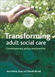 Transforming Adult Social Care : Contemporary Policy and Practice, Gray, Ann Marie and Birrell, Derek, 1847427995