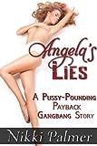 Angela's Lies (A Pussy-Pounding Payback Gangbang Story)