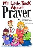 My Little Book about Prayer, Val Chadwick Bagley, Tamara Beckstrand, 1591560969