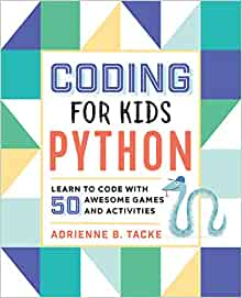 Coding for Kids: Python: Learn to Code with 50 Awesome Games and