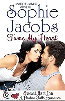 Tame My Heart: Sweet Hart Inn (A Harbor Falls Romance Book 6) by [Jacobs, Sophie, James, Maddie]