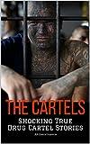 THE CARTELS: Shocking True Drug Cartel Stories