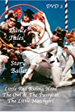 DANCE TALES STORY BALLETS DVD 2 DISC SET RED RIDING HOOD - THE OWL & THE PUSSYCAT - THE MATCHGIRL -