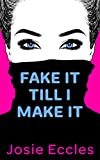 FAKE IT TILL I MAKE IT: A laugh out loud romantic comedy!