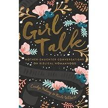 Girl Talk (Redesign): Mother-Daughter Conversations on Biblical Womanhood