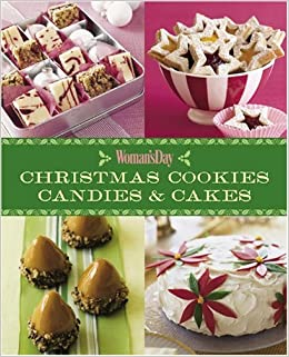 Christmas Cookies Candies And Cakes Editors Of Woman S Day Amazon