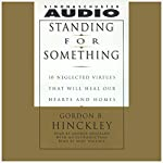 Standing for Something: Ten Neglected Virtues That Will Heal Our Hearts and Homes | Gordon B. Hinckley