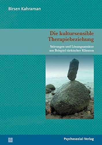 Die kultursensible Therapiebeziehung: Störungen und Lösungsansätze am Beispiel türkischer Klienten (Forschung psychosozial)