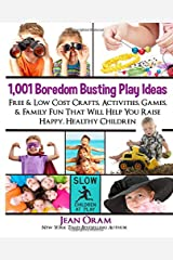 1,001 Boredom Busting Play Ideas: Free and Low Cost Crafts, Activities, Games and Family Fun That Will Help You Raise Happy, Healthy Children (It's All Kid's Play) (Volume 1) Paperback