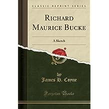 Richard Maurice Bucke: A Sketch (Classic Reprint)