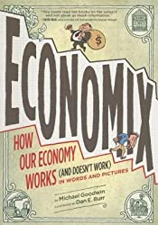 [(Economix: How and Why Our Economy Works (and Doesn't Work) in Words and Pictures )] [Author: Michael Goodwin] [Sep-2012]
