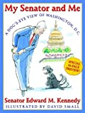 img - for My Senator and Me: A Dog's-Eye View of Washington, D.C.[ MY SENATOR AND ME: A DOG'S-EYE VIEW OF WASHINGTON, D.C. ] by Kennedy, Edward M. (Author) May-01-06[ Hardcover ] book / textbook / text book