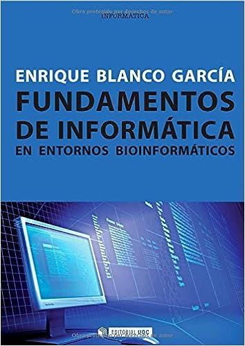 Fundamentos De Informática En Entornos Bioinformáticos por Enrique Blanco García