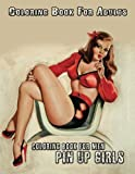 img - for Coloring Book For Adults: Coloring Book for Men: 50+ Pin Up Girl Designs - Illustrated Drawings and Artwork of Sexy Pin Up Girls (Adult Coloring Book For Men) book / textbook / text book