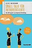 """Smalltalk für Introvertierte: Vom """"Bloß weg hier"""" zur entspannten Unterhaltung. Smalltalk in allen Lebenslagen für Freizeit und Beruf"""