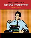 How to Become a Top SAS Programmer, Raithel, Michael A., 1612901042