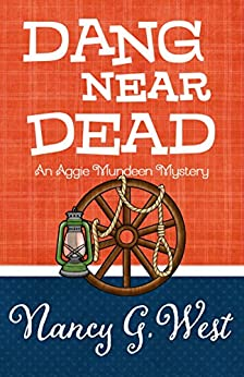 Dang Near Dead (An Aggie Mundeen Mystery Book 2) by [West, Nancy G.]