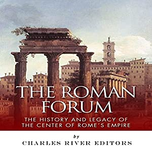 The Roman Forum: The History and Legacy of the Center of Rome's Empire Audiobook