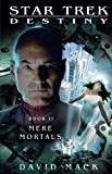 Star Trek: Destiny #2: Mere Mortals (Star Trek: The Next Generation)
