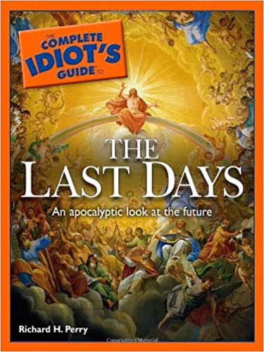 The Complete Idiot S Guide To The Last Days Perry Richard H