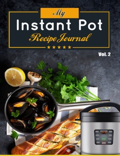 My Instant Pot Recipes Journal: Fill in Your Favorite Instant Pot Recipes, Instant Pot Cookbook Journal, Diary or Notebook Cooking Ultimate Gift ... Journal For Men and Women) (Volume 2) by Daniel Fisher, Instant Pot Recipes Dairy
