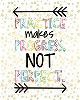 Practice makes progress, not perfect.: Motivational Positive ...
