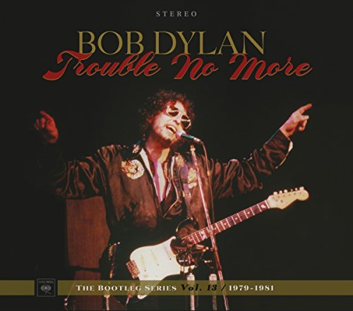 : Trouble No More: The Bootleg Series Vol. 13 / 1979-1981