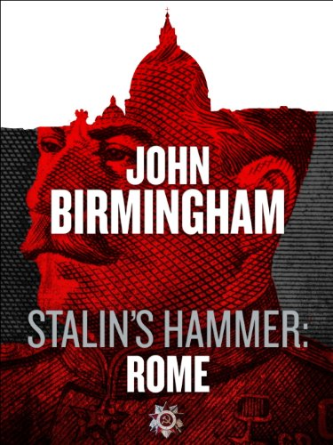 Stalins hammer rome an axis of time novella kindle edition by stalins hammer rome an axis of time novella by birmingham john fandeluxe Images