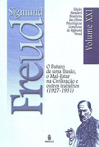 O futuro de uma ilusão, o mal-estar na civilização e outros trabalhos (1927-1931)