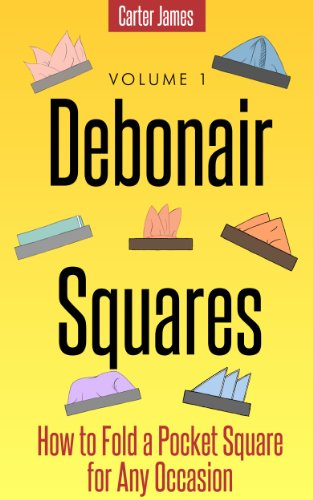 (Debonair Squares - How to Fold a Pocket Square for Any Occasion)