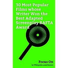 Focus On: 30 Most Popular Films whose Writer Won the Best Adapted Screenplay BAFTA Award: Lion (2016 film), Trainspotting (film), Schindler's List, Slumdog ... Return of the King, etc. (English Edition)
