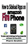 unlocked amazon fire phone - How to Sideload Apps on Amazon Fire Phone: This Guide is Useful for Both Amazon Fire Phone (Unlocked GSM) and Amazon Fire Phone (AT&T) (Newbie to Pro! Series)