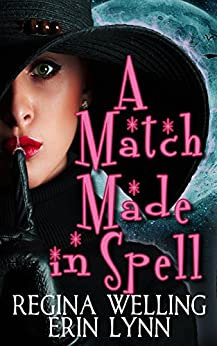 A Match Made in Spell: A Lexi Balefire Matchmaking Witch Mystery (Fate Weaver Book 1) by [Welling, ReGina, Lynn, Erin]