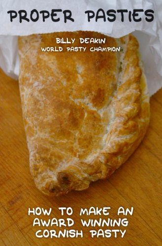 Proper Pasties: How To Make An Award Winning Cornish Pasty by [Deakin, Billy]