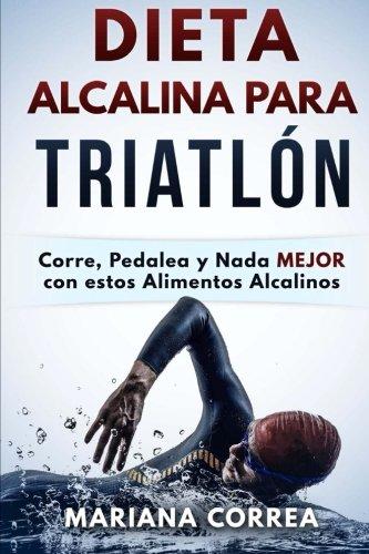 DIETA ALCALINA Para TRIATLON: Corre, Pedalea y Nada MEJOR con estos Alimentos Alcalinos (Spanish Edition) [Mariana Correa] (Tapa Blanda)