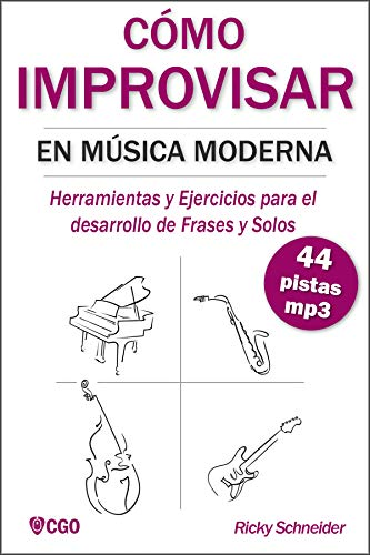 Cómo Improvisar En Música Moderna Herramientas Y Ejercicios Para El Desarrollo De Frases Y Solos Spanish Edition