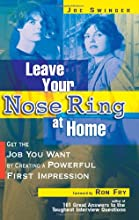 Leave Your Nose Ring at Home: Get the Job You Want by Creating a Powerful First Impression