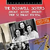 The Boswell Sisters - Shout, Sister, Shout! : Their 52 Finest 1931-1936