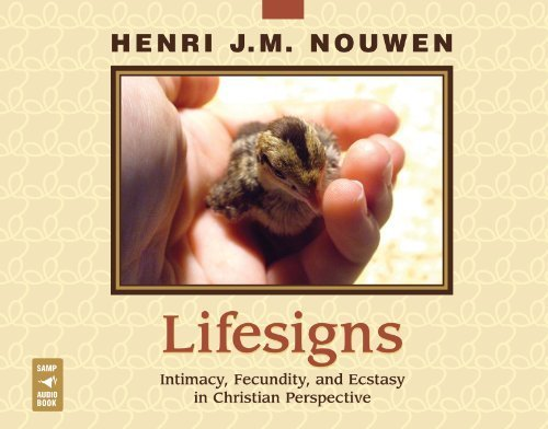 Read Online Lifesigns: Intimacy, Fecundity, and Ecstasy in Christian Perspective by Henri J. M. Nouwen published by St. Anthony Messenger Press (2007) [Audio CD] pdf epub