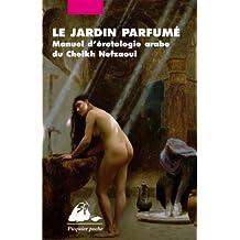 Jardin parfumé (Le) [ancienne édition]: Manuel d'érotoloie arabe du Cheikh
